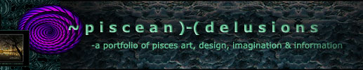 ~piscean ♓ delusions - pisces art, photo, video, image, website, digital arts and media solutions.