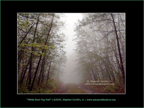 White Rock Fog Trail, by Stephen Conklin, Jr. - pisceandelusions.org