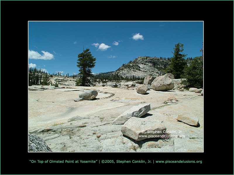 On Top of Olmsted Point at Yosemite, by Stephen Conklin, Jr. - www.pisceandelusions.org