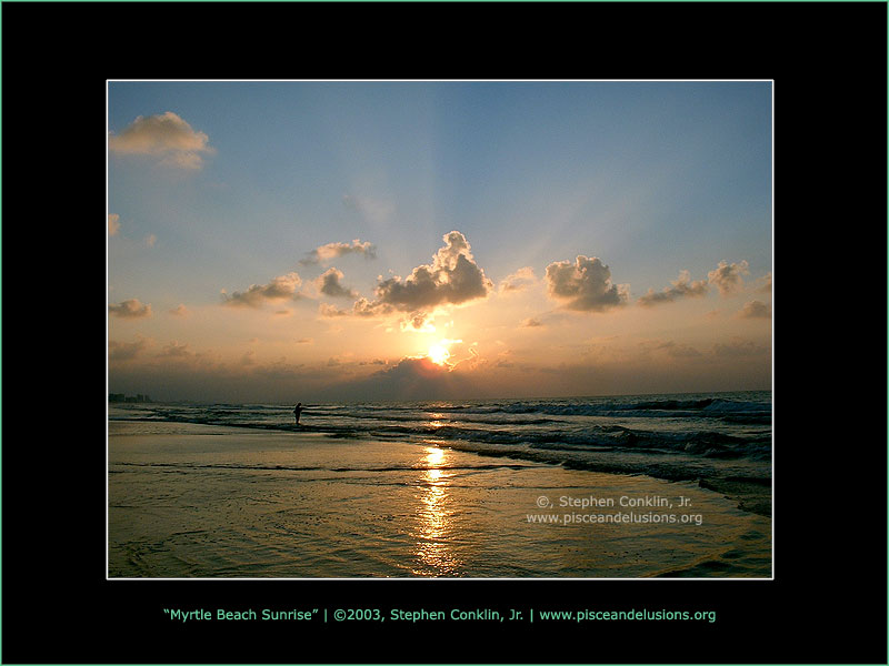 Myrtle Beach Sunrise, by Stephen Conklin, Jr. - www.pisceandelusions.org